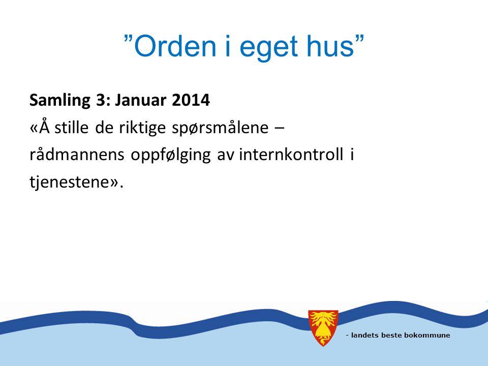 Orden i eget hus Samling 3: Januar 2014 «Å stille de riktige spørsmålene – rådmannens oppfølging av internkontroll i tjenestene».