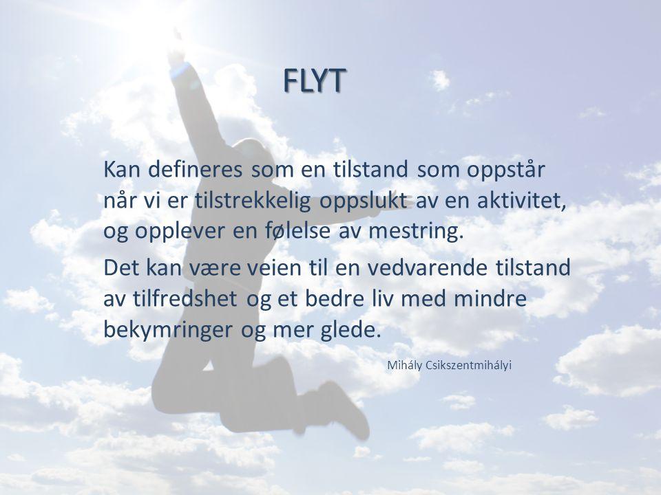 FLYT Kan defineres som en tilstand som oppstår når vi er tilstrekkelig oppslukt av en aktivitet, og opplever en følelse av mestring.