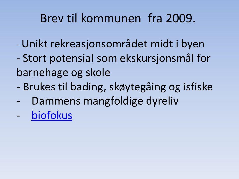 Brev til kommunen fra 2009. - Unikt rekreasjonsområdet midt i byen. - Stort potensial som ekskursjonsmål for barnehage og skole.