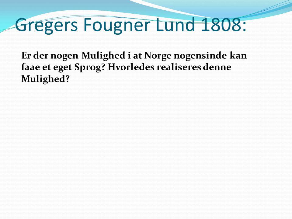 Gregers Fougner Lund 1808: Er der nogen Mulighed i at Norge nogensinde kan faae et eget Sprog Hvorledes realiseres denne Mulighed