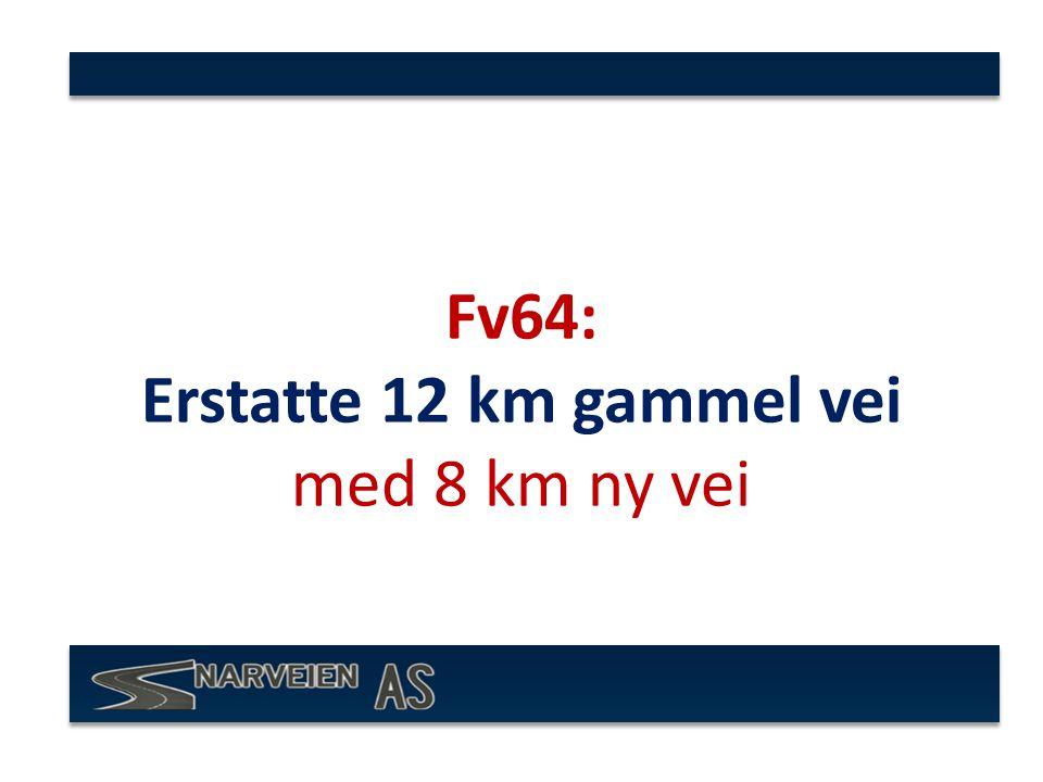 Fv64: Erstatte 12 km gammel vei med 8 km ny vei