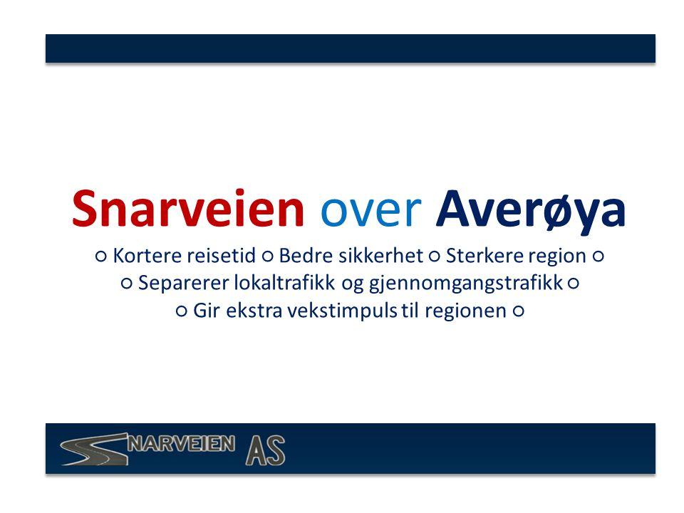 Snarveien over Averøya ○ Kortere reisetid ○ Bedre sikkerhet ○ Sterkere region ○ ○ Separerer lokaltrafikk og gjennomgangstrafikk ○ ○ Gir ekstra vekstimpuls til regionen ○
