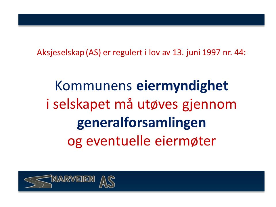 Aksjeselskap (AS) er regulert i lov av 13. juni 1997 nr