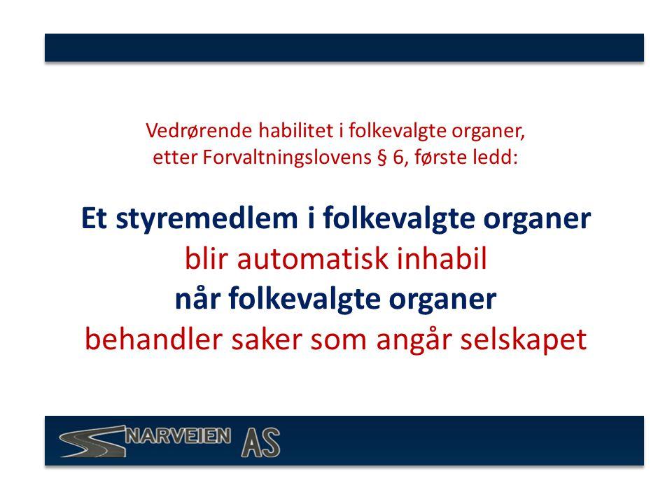 Vedrørende habilitet i folkevalgte organer, etter Forvaltningslovens § 6, første ledd: Et styremedlem i folkevalgte organer blir automatisk inhabil når folkevalgte organer behandler saker som angår selskapet