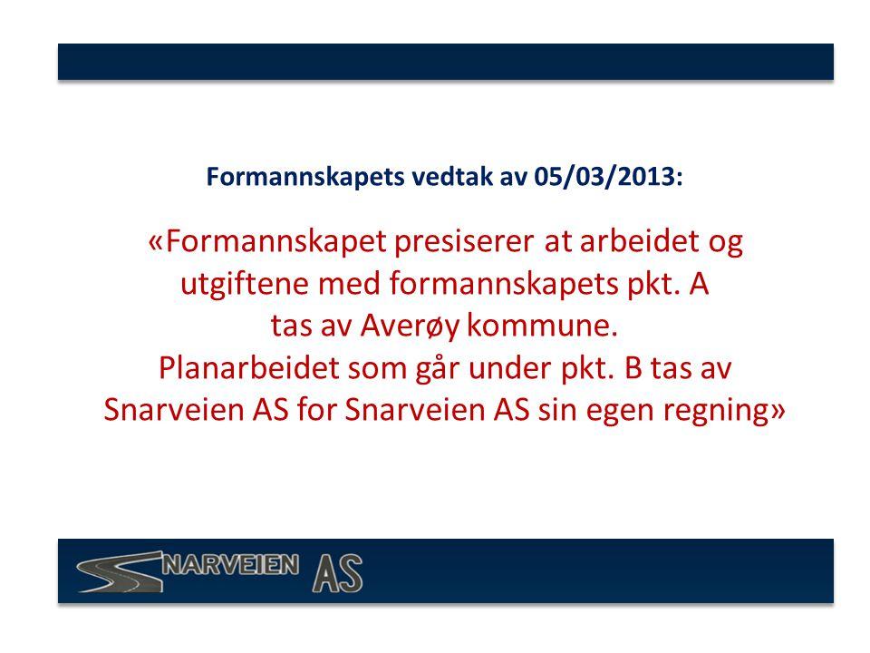 Formannskapets vedtak av 05/03/2013: «Formannskapet presiserer at arbeidet og utgiftene med formannskapets pkt.