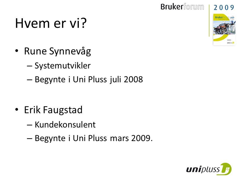 Hvem er vi Rune Synnevåg Erik Faugstad Systemutvikler