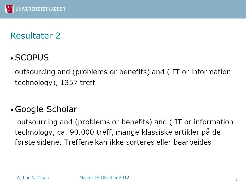 Resultater 2 SCOPUS. outsourcing and (problems or benefits) and ( IT or information technology), 1357 treff.