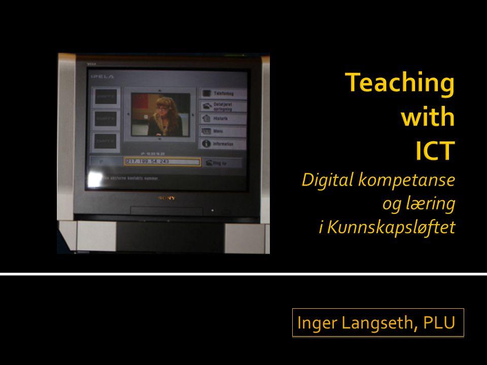 Teaching with ICT Digital kompetanse og læring i Kunnskapsløftet
