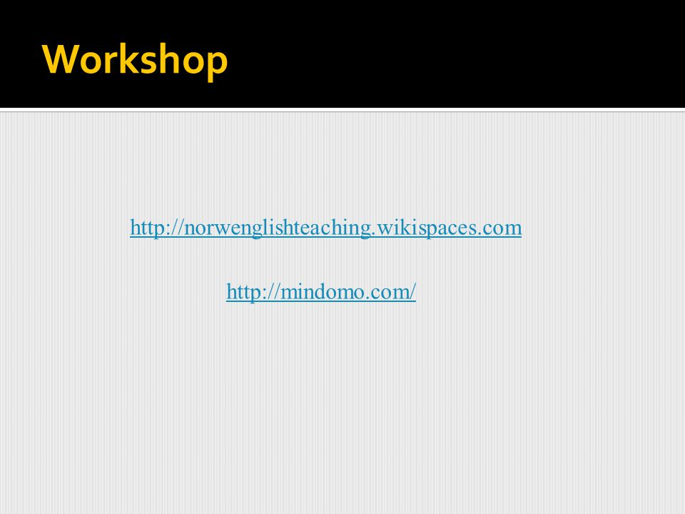 Workshop http://norwenglishteaching.wikispaces.com http://mindomo.com/
