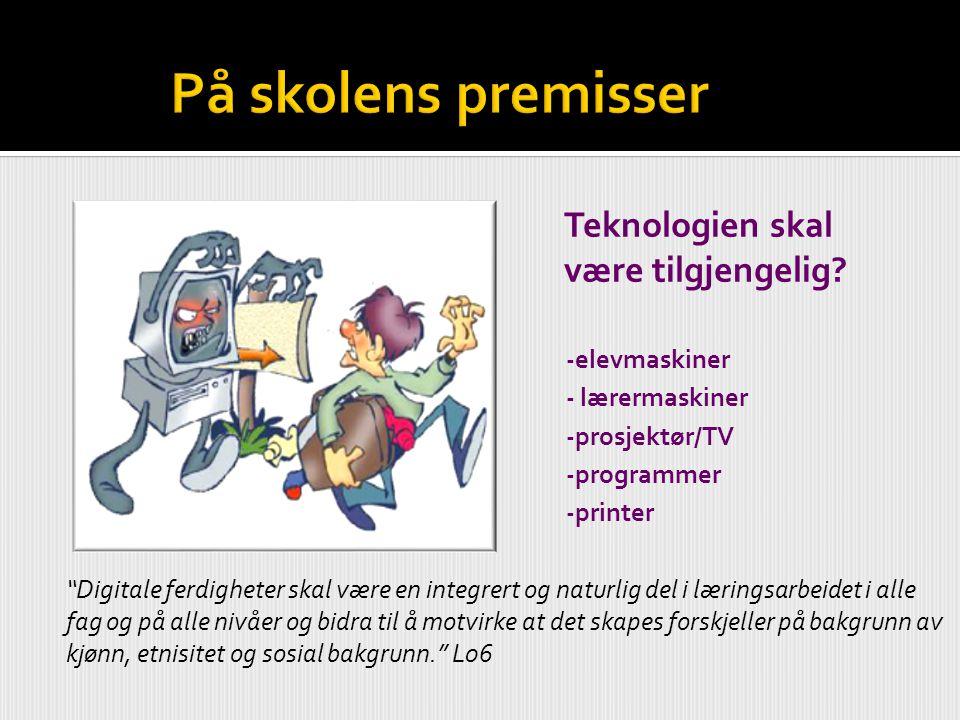 På skolens premisser Teknologien skal være tilgjengelig -elevmaskiner