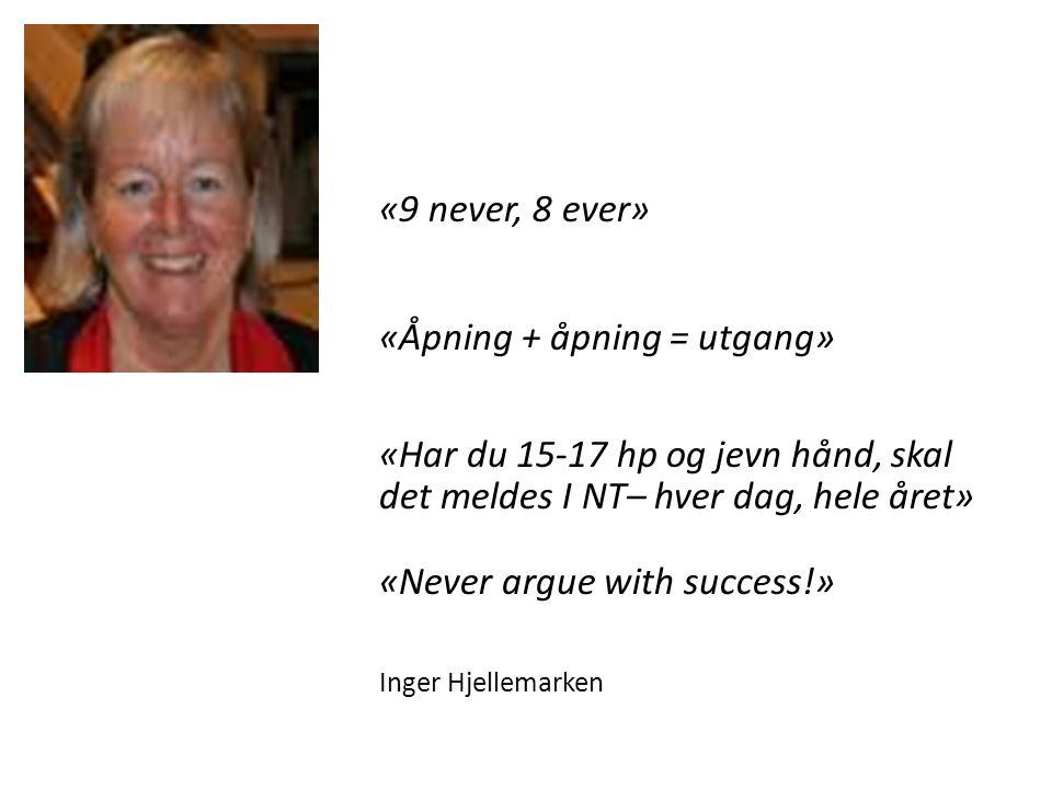 «9 never, 8 ever». «Åpning + åpning = utgang»