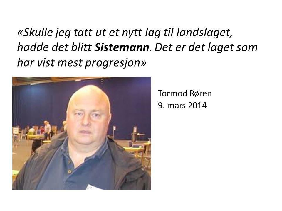 «Skulle jeg tatt ut et nytt lag til landslaget, hadde det blitt Sistemann. Det er det laget som har vist mest progresjon» Tormod Røren 9. mars 2014