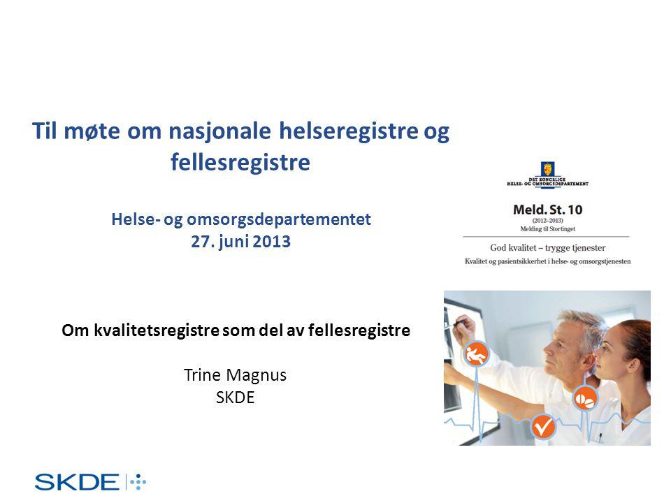 Om kvalitetsregistre som del av fellesregistre Trine Magnus SKDE