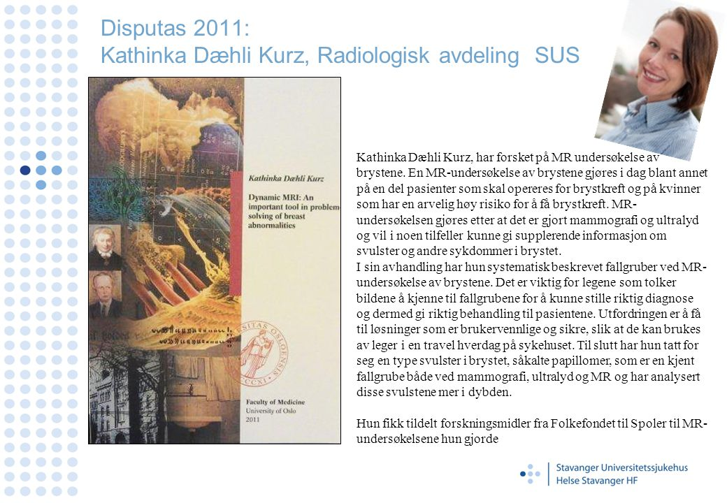 Disputas 2011: Kathinka Dæhli Kurz, Radiologisk avdeling SUS