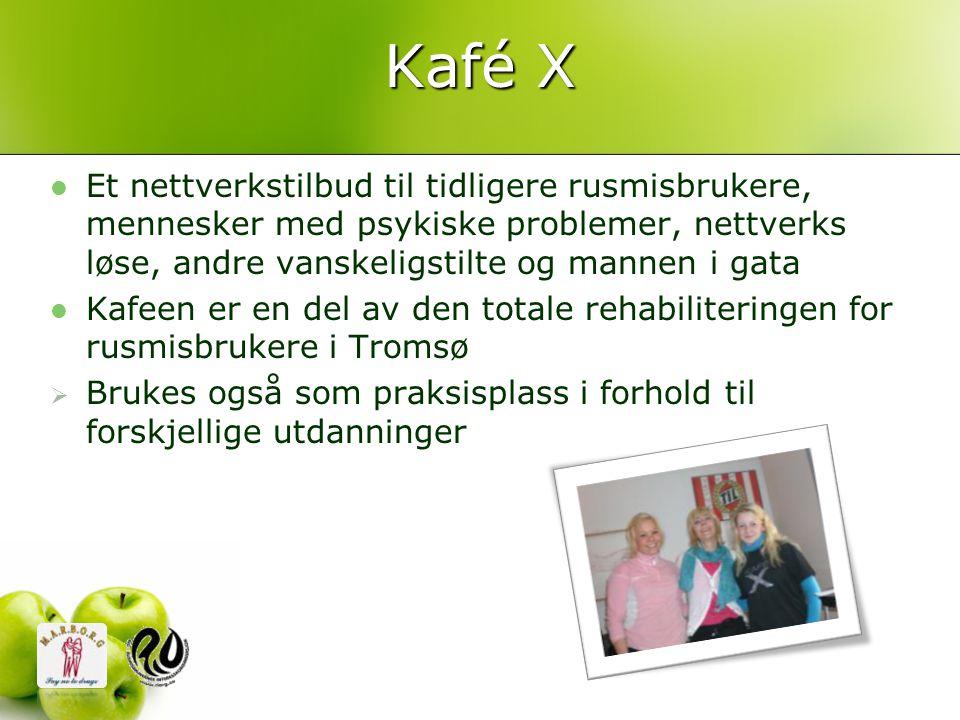 Kafé X Et nettverkstilbud til tidligere rusmisbrukere, mennesker med psykiske problemer, nettverks løse, andre vanskeligstilte og mannen i gata.