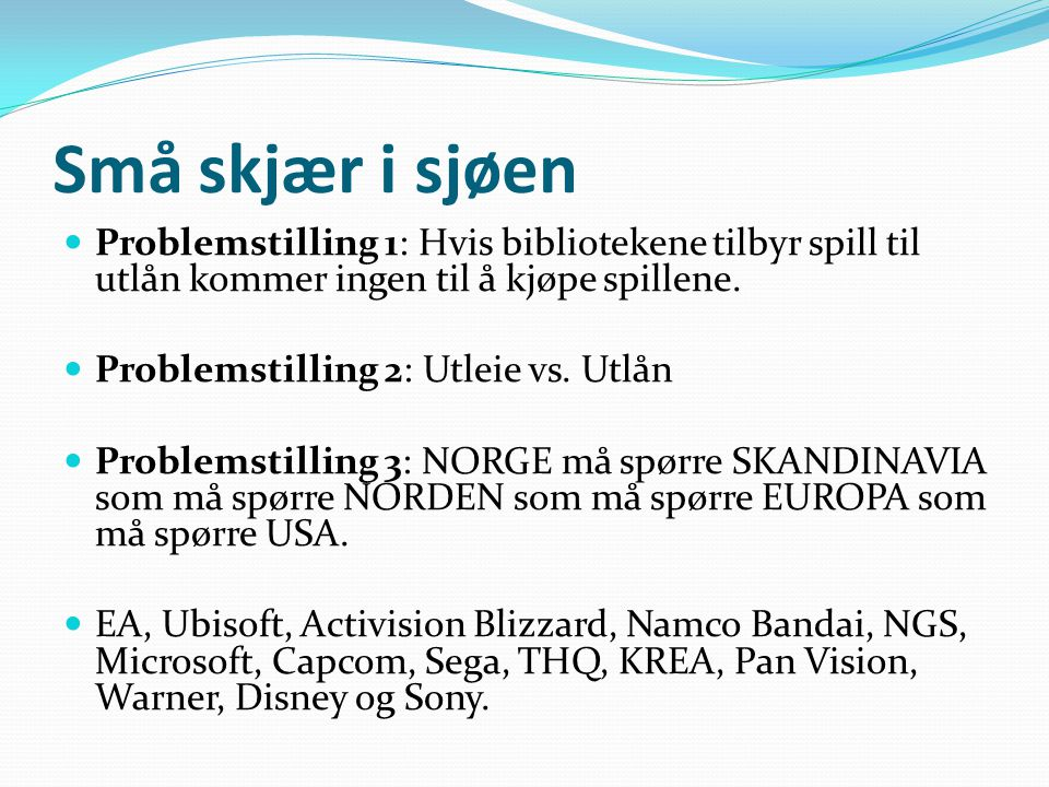 Små skjær i sjøen Problemstilling 1: Hvis bibliotekene tilbyr spill til utlån kommer ingen til å kjøpe spillene.