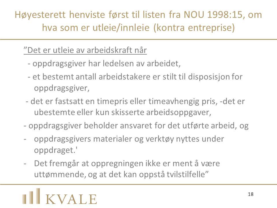 Høyesterett henviste først til listen fra NOU 1998:15, om hva som er utleie/innleie (kontra entreprise)