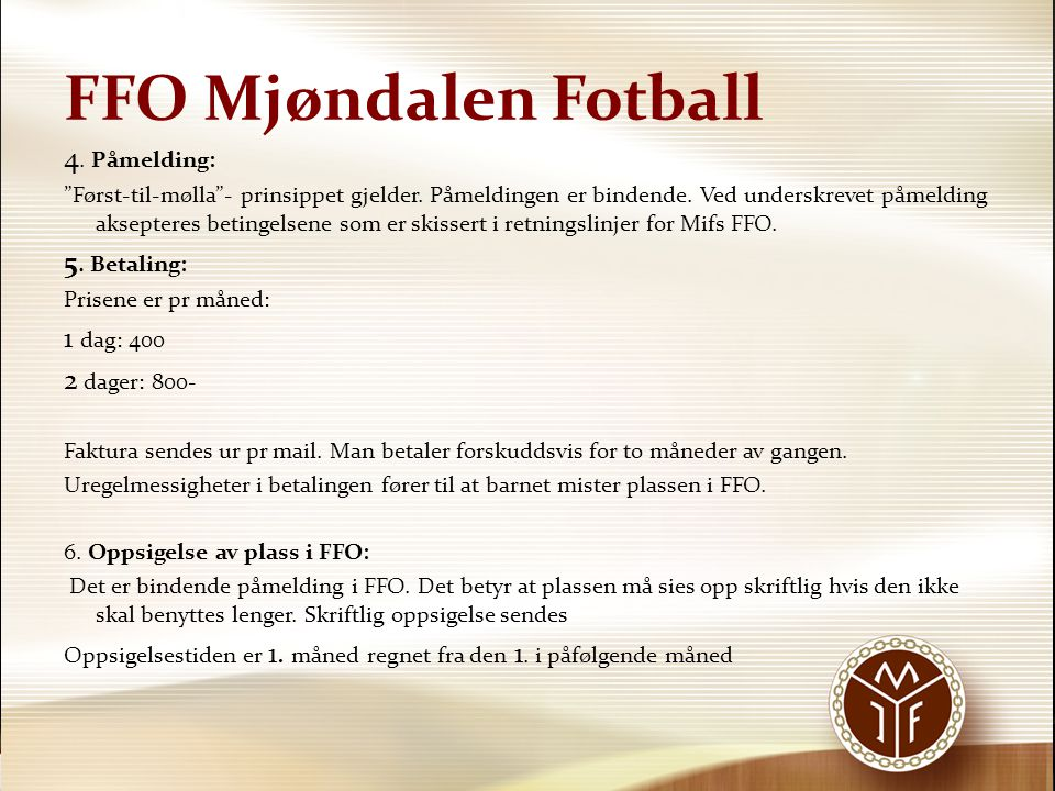 FFO Mjøndalen Fotball 4. Påmelding: 5. Betaling: 1 dag: 400