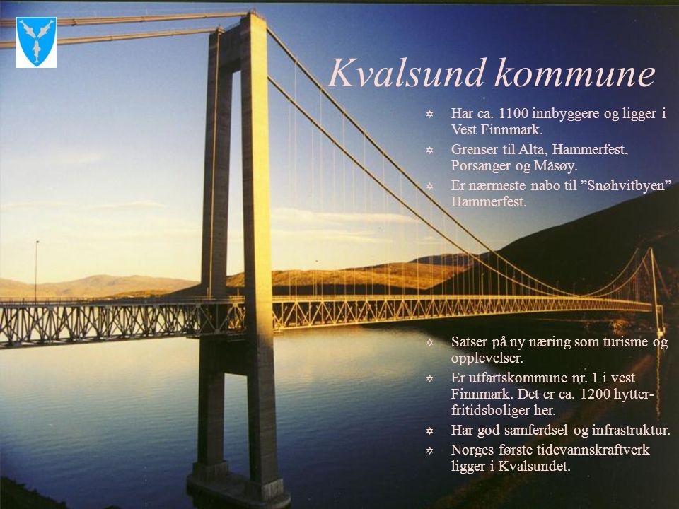 Kvalsund kommune Har ca. 1100 innbyggere og ligger i Vest Finnmark.