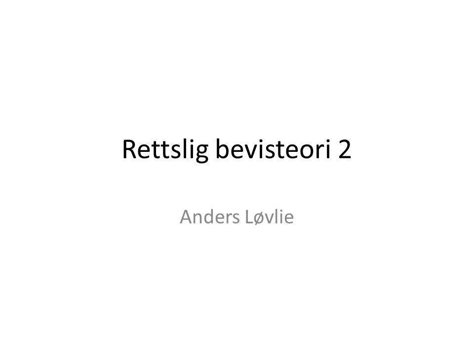 Rettslig bevisteori 2 Anders Løvlie
