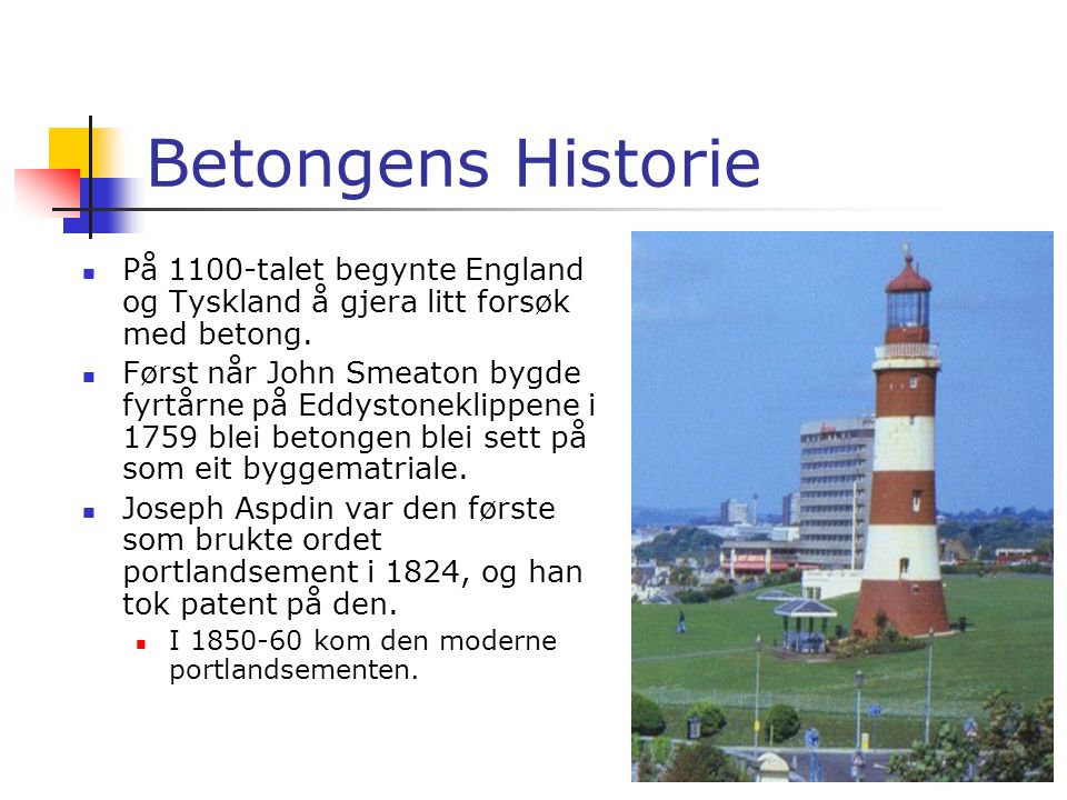 Betongens Historie På 1100-talet begynte England og Tyskland å gjera litt forsøk med betong.
