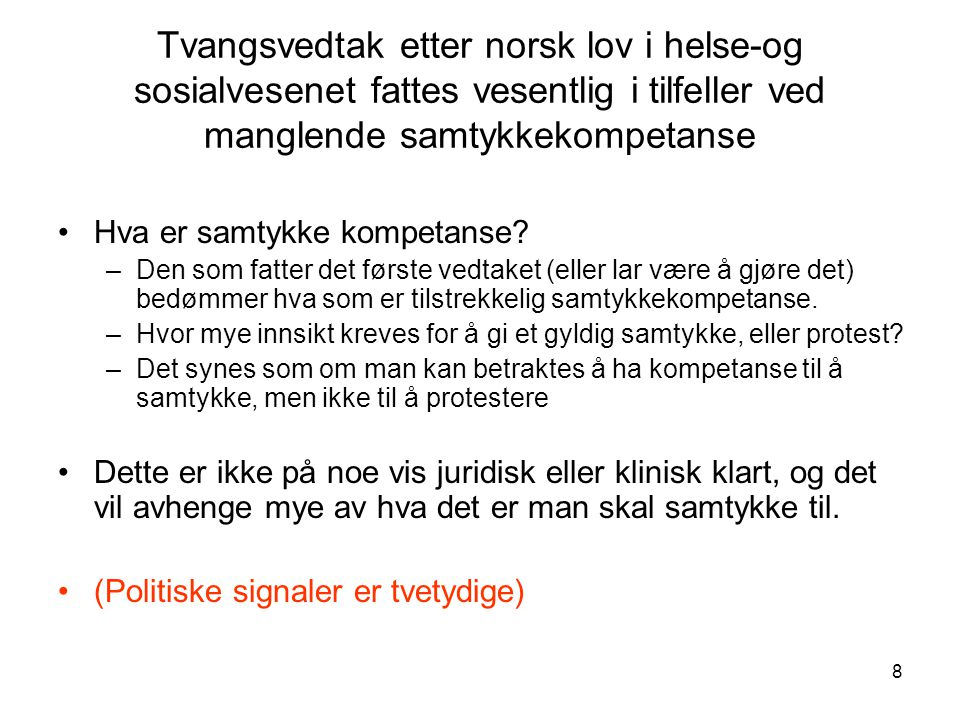 Tvangsvedtak etter norsk lov i helse-og sosialvesenet fattes vesentlig i tilfeller ved manglende samtykkekompetanse