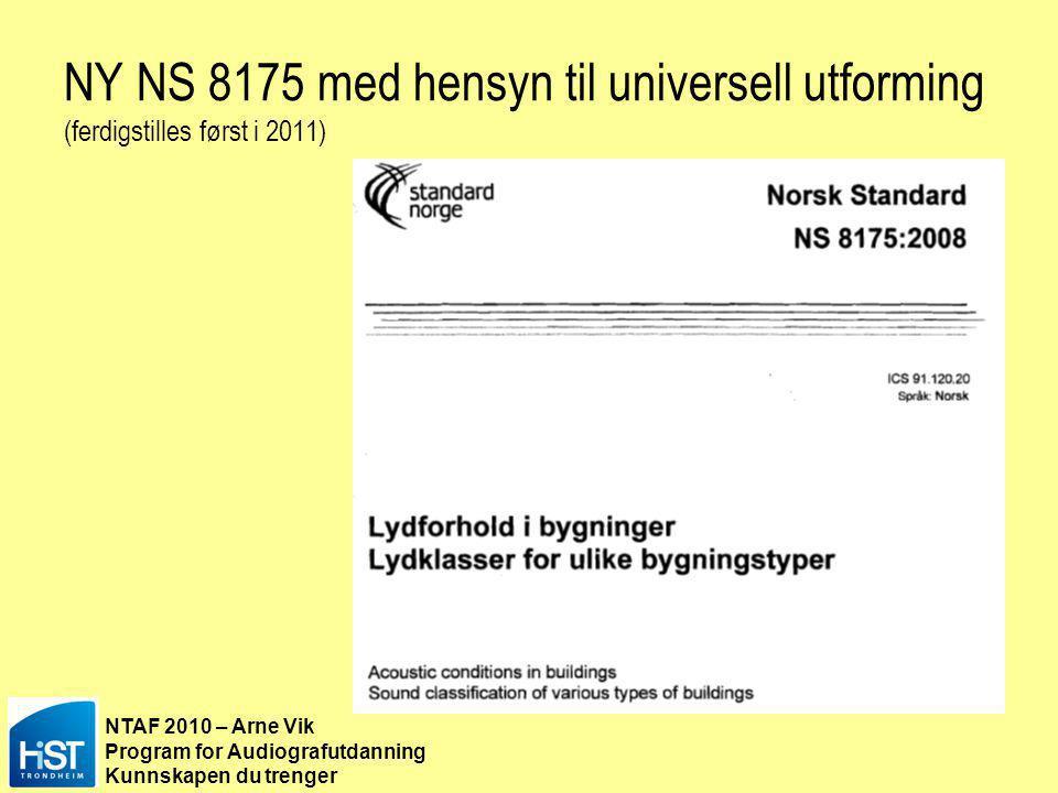NY NS 8175 med hensyn til universell utforming (ferdigstilles først i 2011)