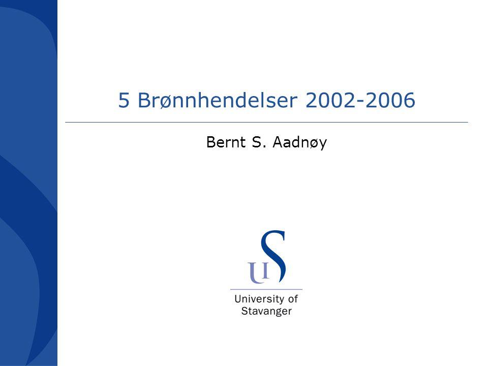 5 Brønnhendelser 2002-2006 Bernt S. Aadnøy