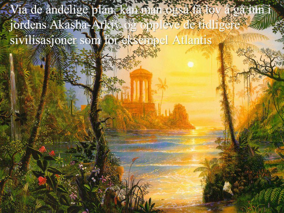 Via de åndelige plan, kan man også få lov å gå inn i jordens Akasha-Arkiv og oppleve de tidligere sivilisasjoner som for eksempel Atlantis