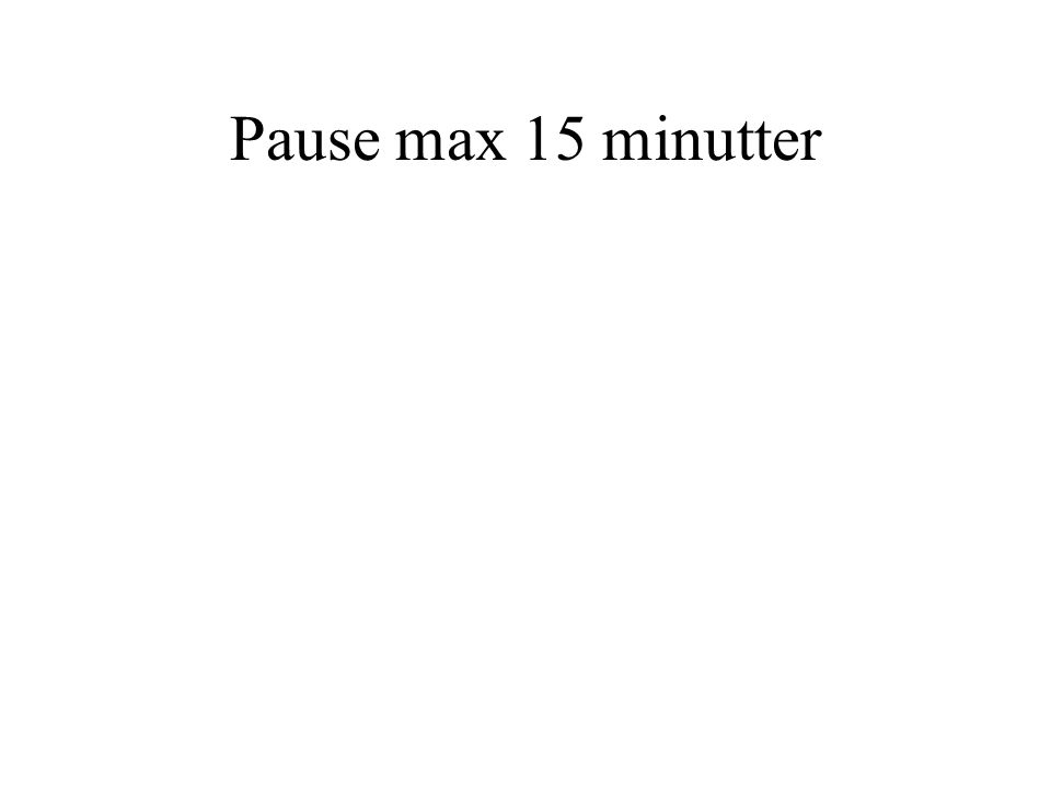 Pause max 15 minutter
