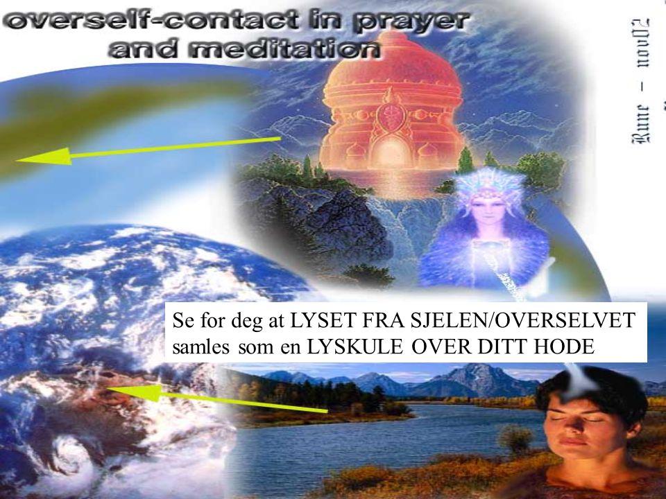 Se for deg at LYSET FRA SJELEN/OVERSELVET