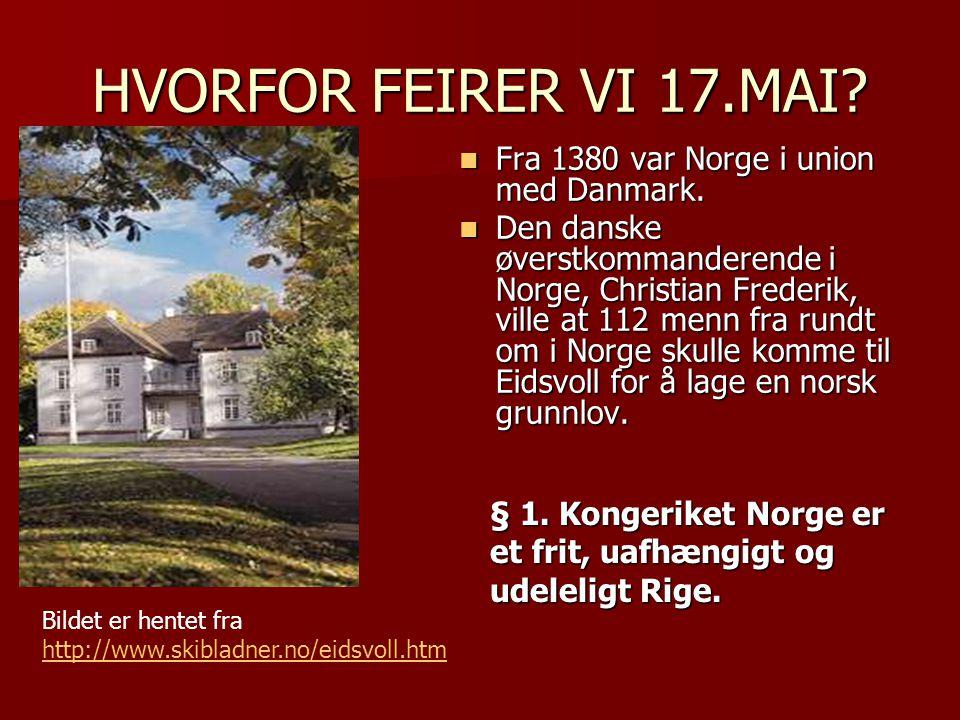 HVORFOR FEIRER VI 17.MAI Fra 1380 var Norge i union med Danmark.