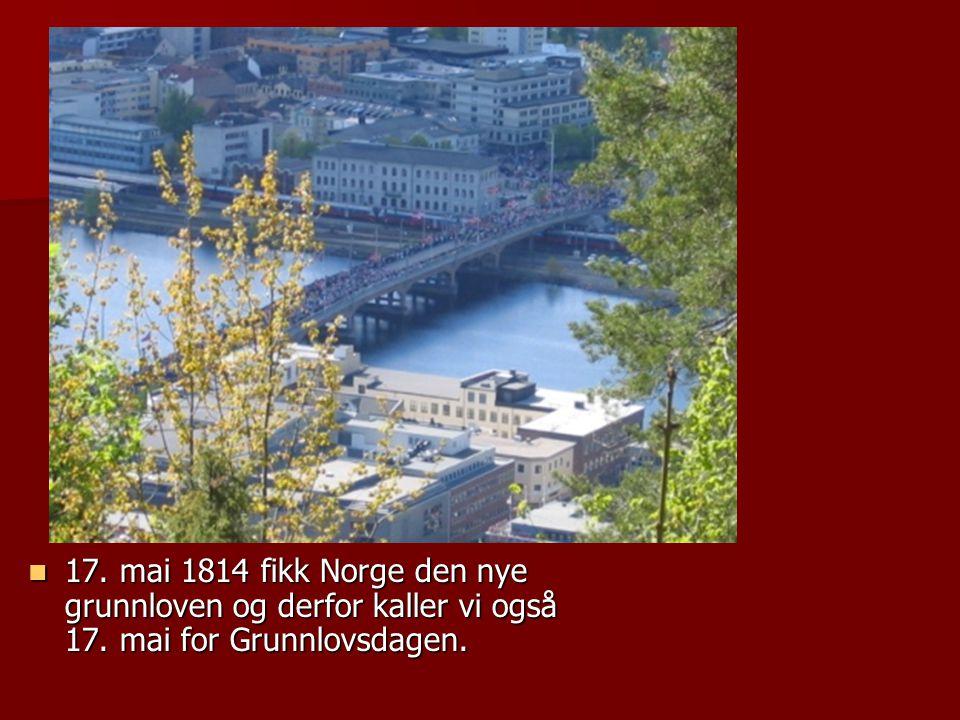 17. mai 1814 fikk Norge den nye grunnloven og derfor kaller vi også 17