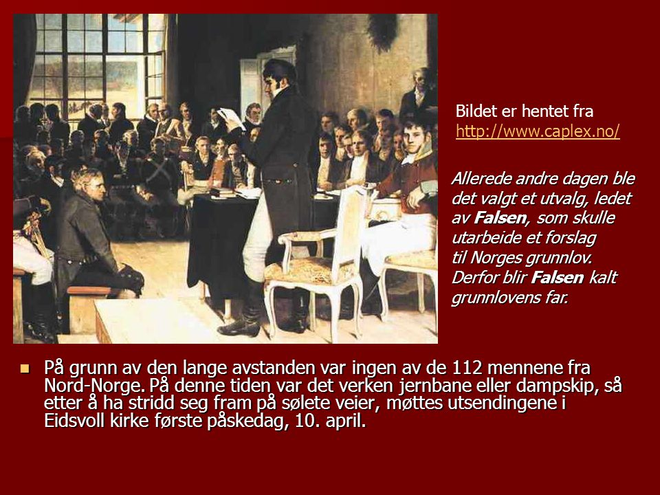 Bildet er hentet fra http://www.caplex.no/ Allerede andre dagen ble. det valgt et utvalg, ledet av Falsen, som skulle utarbeide et forslag.
