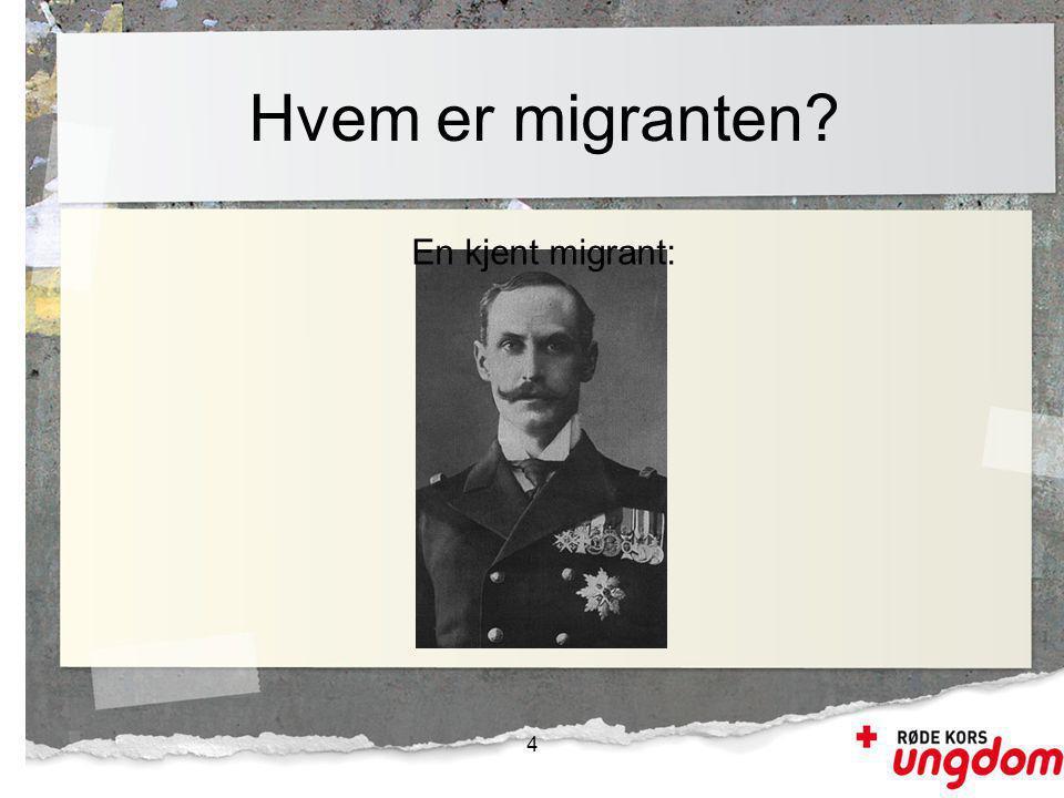 Hvem er migranten En kjent migrant: 4