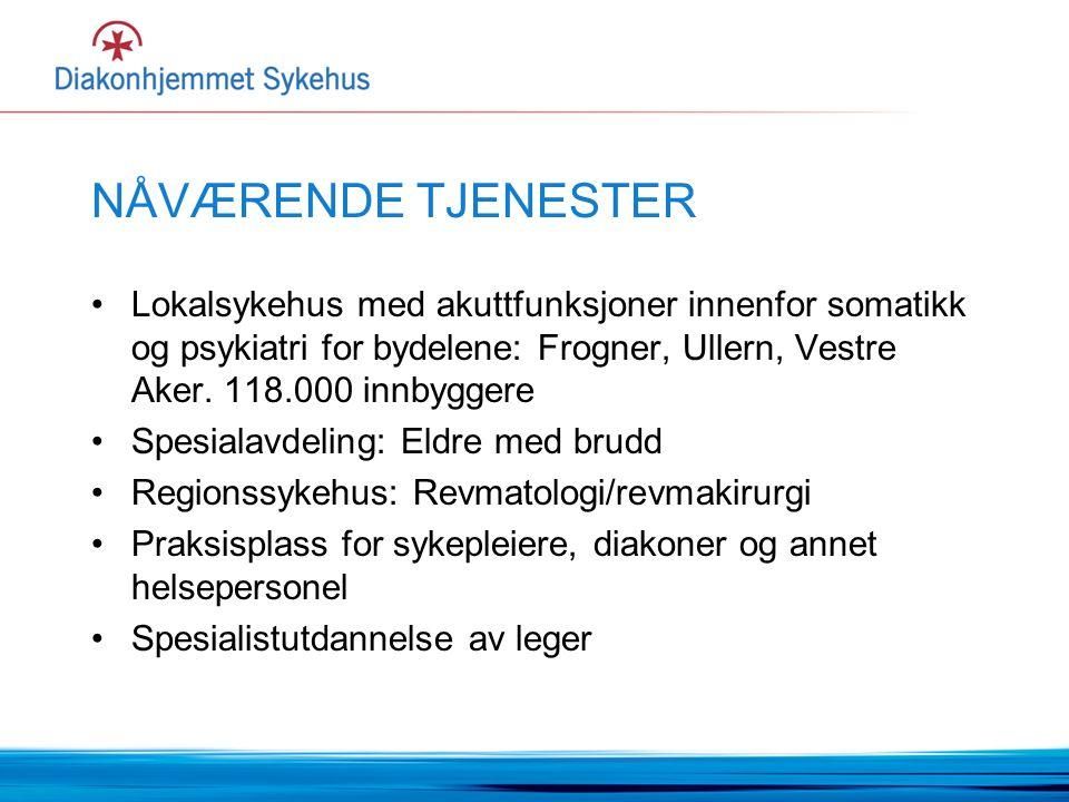 NÅVÆRENDE TJENESTER Lokalsykehus med akuttfunksjoner innenfor somatikk og psykiatri for bydelene: Frogner, Ullern, Vestre Aker. 118.000 innbyggere.