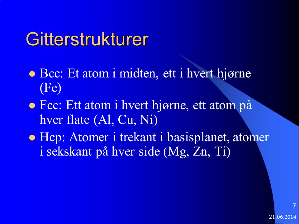 Gitterstrukturer Bcc: Et atom i midten, ett i hvert hjørne (Fe)