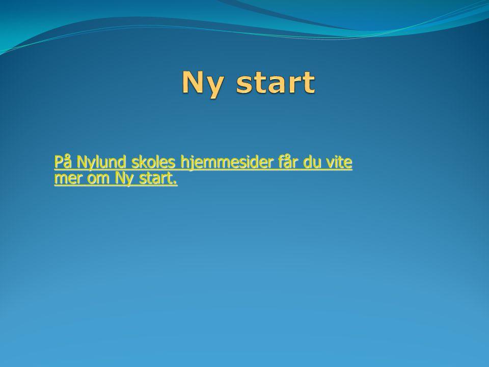 Ny start På Nylund skoles hjemmesider får du vite mer om Ny start.