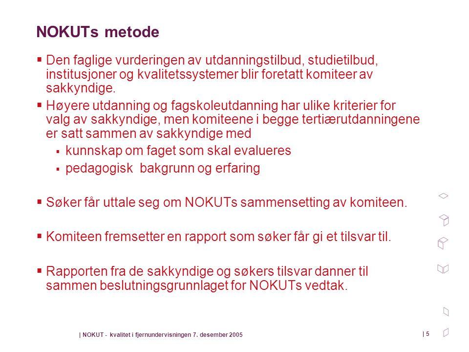 NOKUTs metode Den faglige vurderingen av utdanningstilbud, studietilbud, institusjoner og kvalitetssystemer blir foretatt komiteer av sakkyndige.