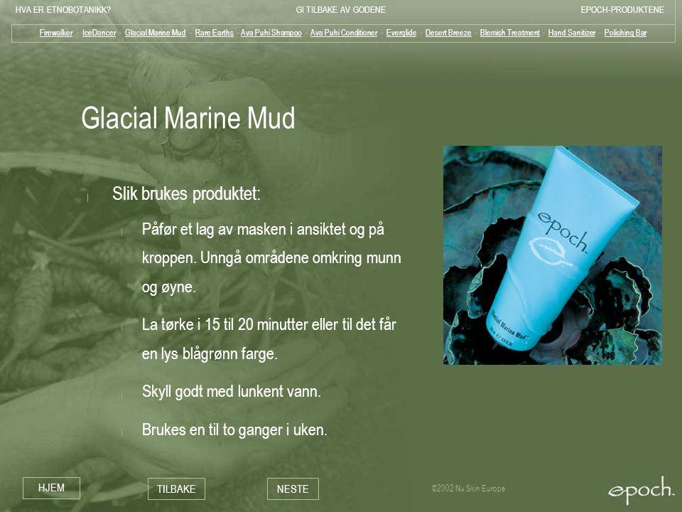 Glacial Marine Mud Slik brukes produktet: