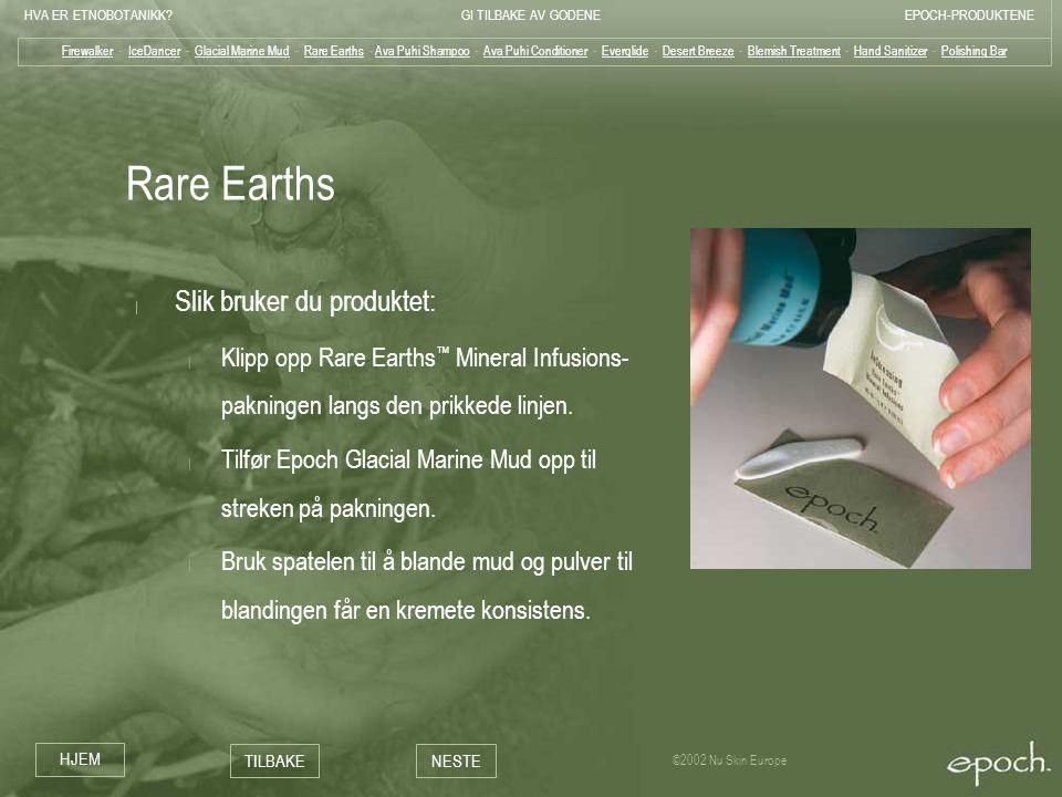 Rare Earths Slik bruker du produktet: