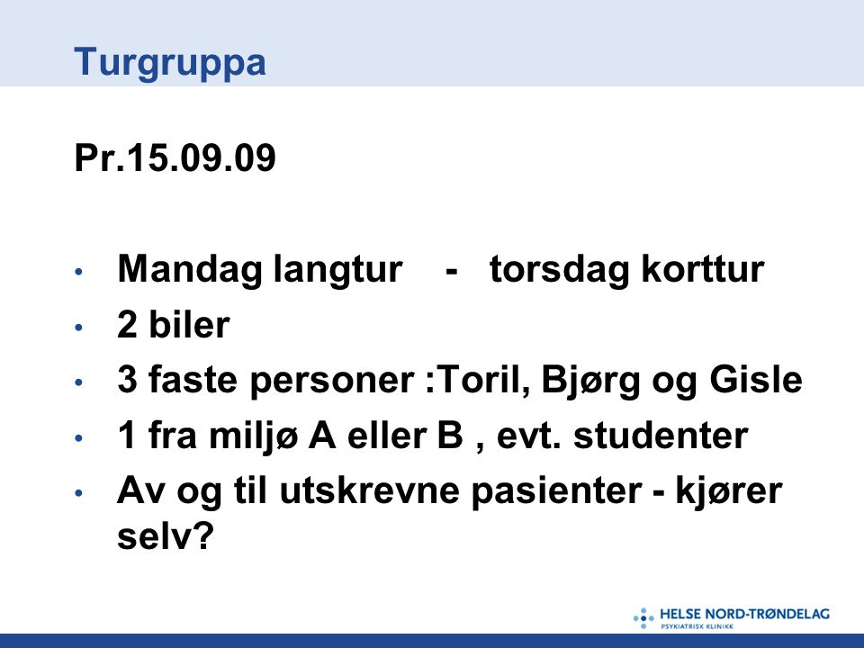 Turgruppa Pr.15.09.09. Mandag langtur - torsdag korttur. 2 biler. 3 faste personer :Toril, Bjørg og Gisle.