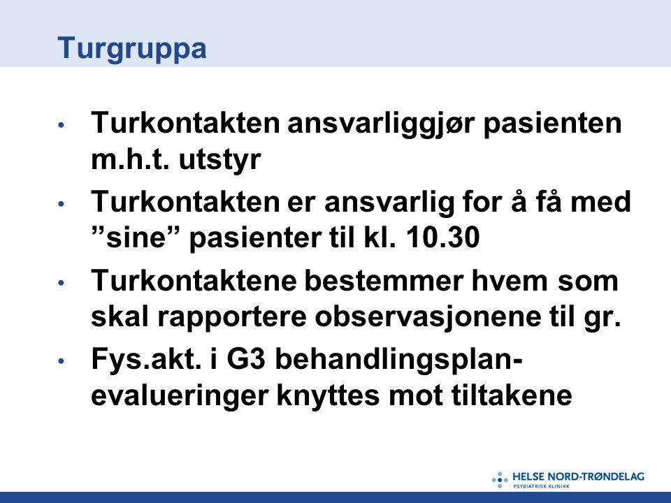 Turgruppa Turkontakten ansvarliggjør pasienten m.h.t. utstyr. Turkontakten er ansvarlig for å få med sine pasienter til kl. 10.30.