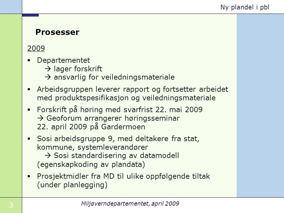 Prosesser 2009. Departementet  lager forskrift  ansvarlig for veiledningsmateriale.
