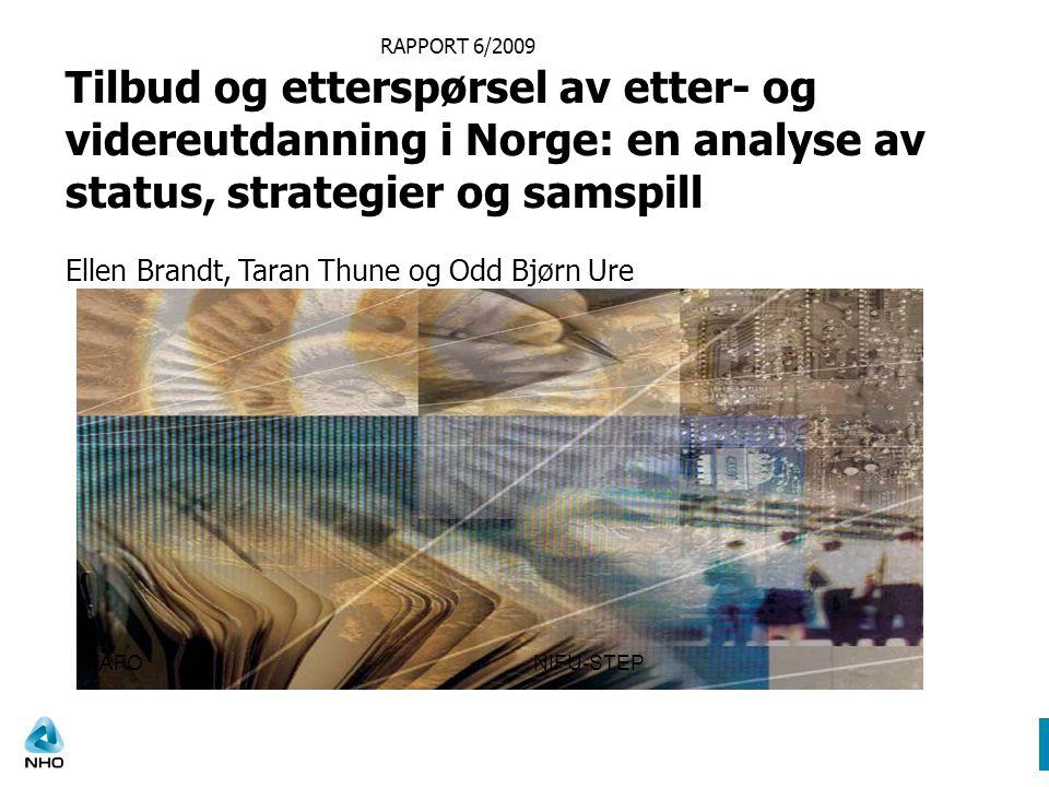 RAPPORT 6/2009 Tilbud og etterspørsel av etter- og videreutdanning i Norge: en analyse av status, strategier og samspill Ellen Brandt, Taran Thune og Odd Bjørn Ure