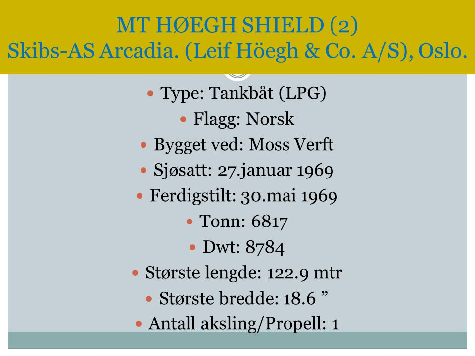 MT HØEGH SHIELD (2) Skibs-AS Arcadia. (Leif Höegh & Co. A/S), Oslo.