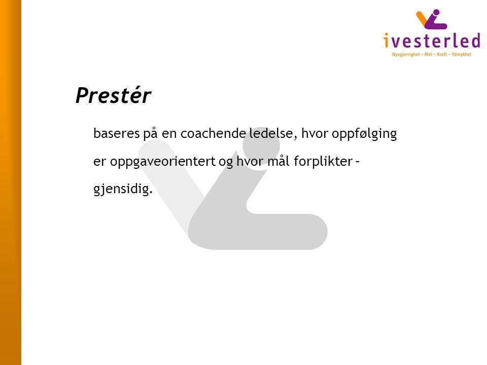 Prestér baseres på en coachende ledelse, hvor oppfølging er oppgaveorientert og hvor mål forplikter – gjensidig.