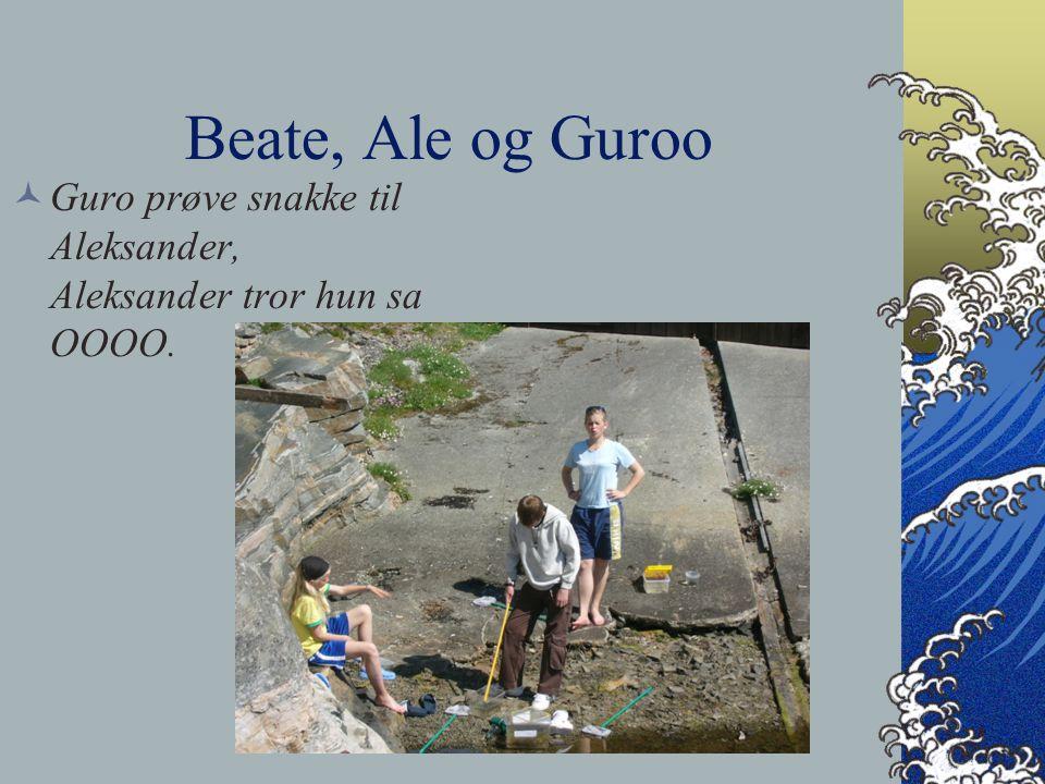 Beate, Ale og Guroo Guro prøve snakke til Aleksander, Aleksander tror hun sa OOOO.