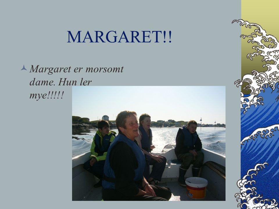 MARGARET!! Margaret er morsomt dame. Hun ler mye!!!!!