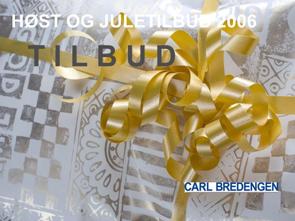 HØST OG JULETILBUD 2006 T I L B U D